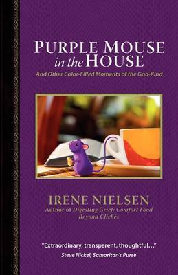 Purple Mouse in the House: And Other Color-Filled Moments of the God-Kind