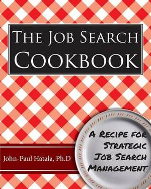 The Job Search Cookbook: A Recipe for Strategic Job Search Management