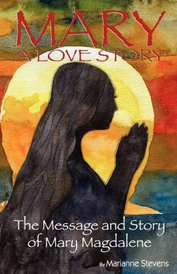 Mary: A Love Story: The Message and Story of Mary Magdalene
