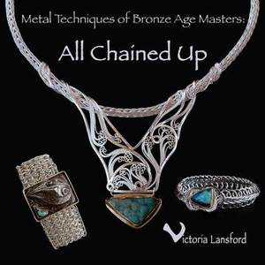 Metal Techniques of Bronze Age Masters: All Chained Up