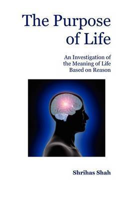 The Purpose of Life: An Investigation of the Meaning of Life Based on Reason