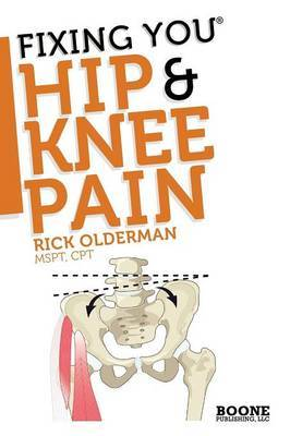 Fixing You: Hip & Knee Pain: Self-treatment for Hip Pain, Bursitis, Anterior Knee Pain, Hamstring Strains and Other Diagnoses