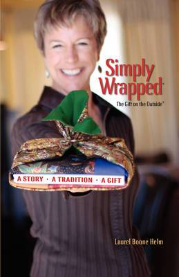 Simply Wrapped: The Gift on the Outside. a Story, a Tradition, a Gift