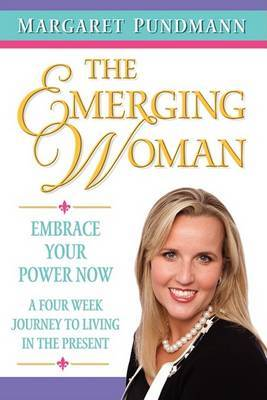 The Emerging Woman Embrace Your Power Now a Four Week Journey to Living in the Present