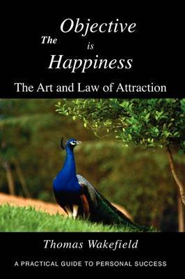 The Objective Is Happiness: The Art and Law of Attraction