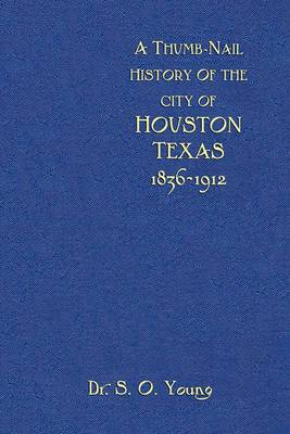 A Thumbnail History of the City of Houston, Texas