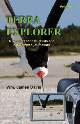 Terra Explorer Volume 1: A Resource for Naturalists and Video Journalists