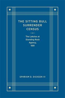 The Sitting Bull Surrender Census: The Lakotas at Standing Rock Agency, 1881