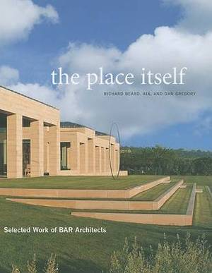 Place Itself: Selected Work of BAR Architects