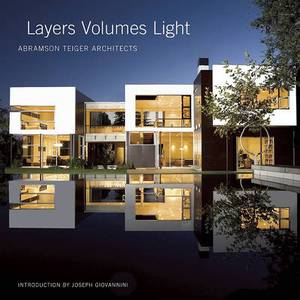 Layers Volumes Light: Abramson Teiger Architects