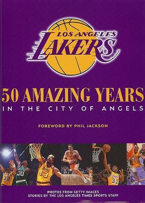 The Los Angeles Lakers: 50 Amazing Years in the City of Angeles