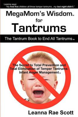 Megmom's Wisdom for Tantrums: The Tantrum Book to End All Tantrums