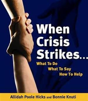 When Crisis Strikes...: What to Do, What to Say, How to Help