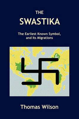 The Swastika: The Earliest Known Symbol, and Its Migrations