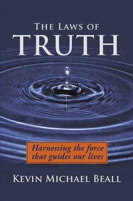 The Laws of Truth: Harnessing the Force That Guides Our Lives