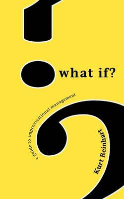 What If? a Guide to Improvisational Management