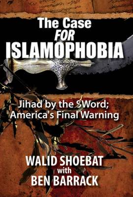 The Case for Islamophobia: Jihad by the Word -- America's Final Warning