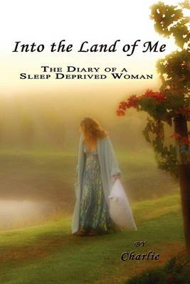 Into the Land of Me: The Diary of a Sleep Deprived Woman