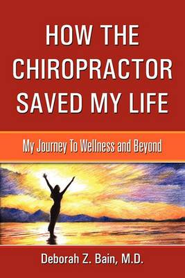 How the Chiropractor Saved My Life: My Journey to Wellness and Beyond