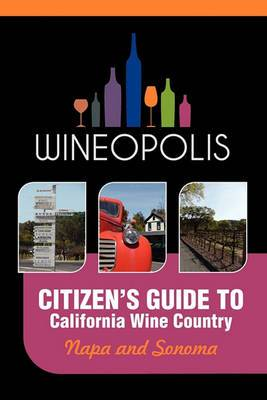 Citizen's Guide to California Wine Country: Napa and Sonoma (Wineopolis)
