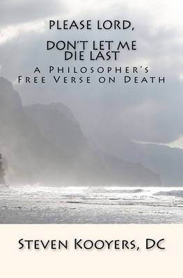 Please Lord, Don't Let Me Die Last: A Philosopher's Free Verse on Death