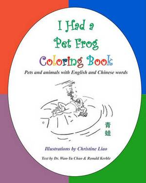 I Had a Pet Frog Coloring Book: Pets and Animals with English and Chinese Words