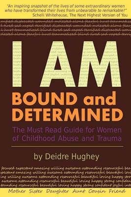 I Am Bound and Determined: The Must Read Guide for Women of Childhood Abuse and Trauma