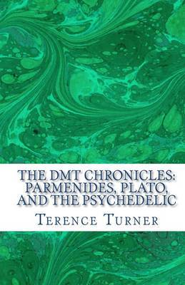 The Dmt Chronicles: Parmenides, Plato, and the Psychedelic