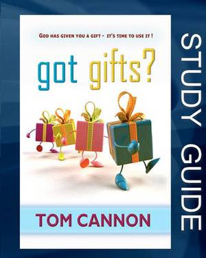 Got Gifts? Study Guide: God Has Given You a Gift - It's Time to Use It!