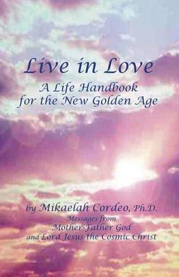 Live in Love: A Life Handbook for the New Golden Age