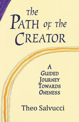 The Path of the Creator: A Guided Journey to Oneness with All That Is