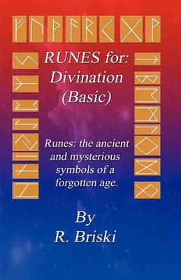 Runes for: Divination (Basic): Runes: The Ancient and Mysterious Symbols of a Forgotten Age.