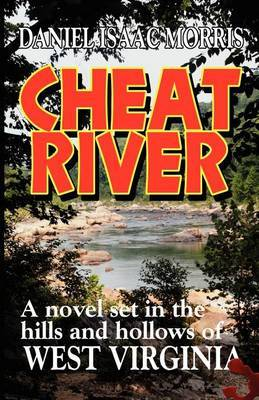 Cheat River: A Novel Set in the Hills and Hollows of West Virginia
