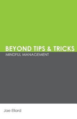 Beyond Tips & Tricks  : Mindful Management