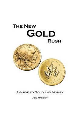 The New Gold Rush: A Guide to Gold and Money