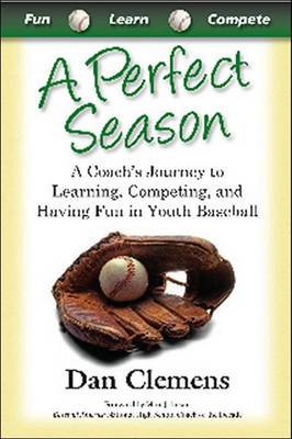 A Perfect Season: A Coach's Journey to Learning, Competing, and Having Fun in Youth Baseball