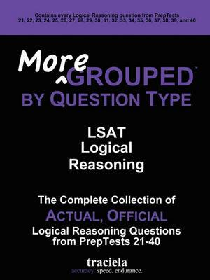 More GROUPED by Question Type: LSAT Logical Reasoning