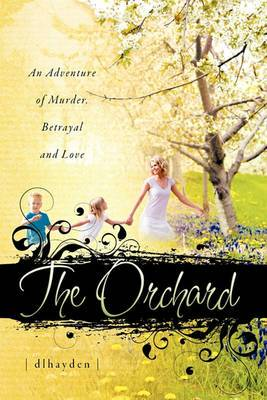 The Orchard: An Adventure of Murder, Betrayal, and Love