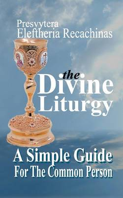 The Divine Liturgy - A Simple Guide for the Common Person