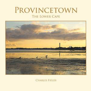 Provincetown, Truro, Wellfleet - The Lower Cape