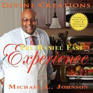 Divine Creations the Daniel Fast Experience