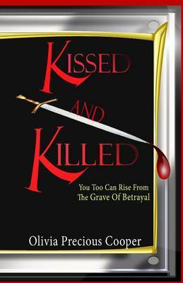 Kissed and Killed: You Too Can Rise from the Grave of Betrayal