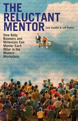 The Reluctant Mentor: How Baby Boomers and Millenials Can Mentor Each Other in the Modern Workplace