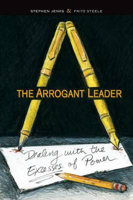 The Arrogant Leader: Dealing with the Excesses of Power