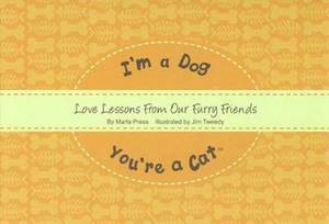 I'm a Dog, You're a Cat: Love Lessons from Our Furry Friends