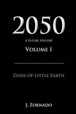 2050: A Future History, Volume I: Gods of Little Earth