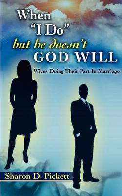 When I Do, But He Doesn't, God Will (Wives Doing Their Part in Marriage)