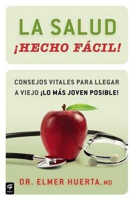 La Salud Hecho Facil!: Consejos Vitales Para Llegar A Viejo Lo Mas Joven Posible!