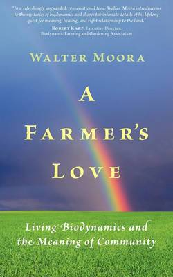 A Farmer's Love: Living Biodynamics and the Meaning of Community