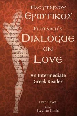 Plutarch's Dialogue on Love: An Intermediate Greek Reader: Greek Text with Running Vocabulary and Commentary